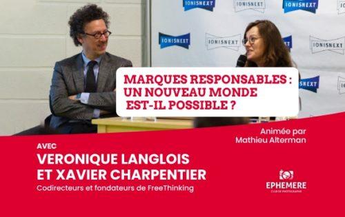 Retour sur «Marques responsables : un nouveau monde est-il possible ?» avec Véronique Langlois et Xavier Charpentier codirecteurs et fondateurs de FreeThinking
